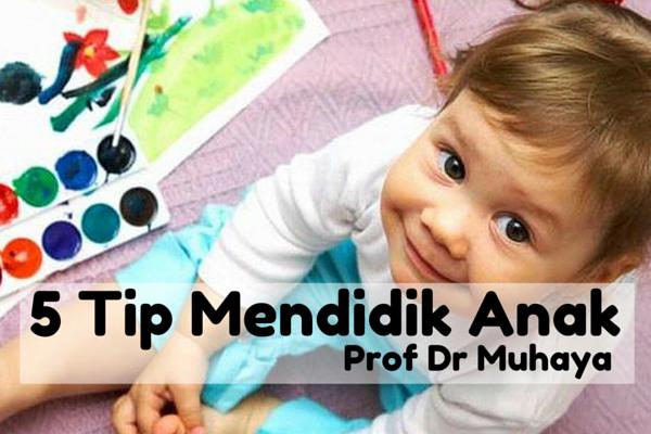 5 Tips Mendidik Anak – Prof Dr Muhaya